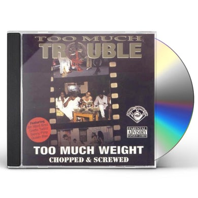 Too Much Weight (Chopped and Screwed) CD