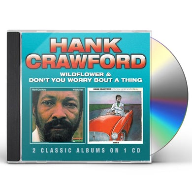 Hank Crawford WILDFLOWER/DON T YOU WORRY BOUT A THING CD