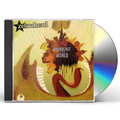 Zebrahead BROADCAST TO THE WORLD CD