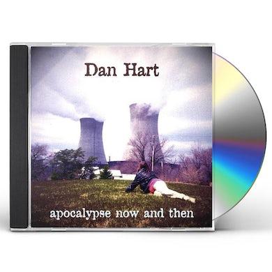 Dan Hart APOCALYPSE NOW & THEN CD