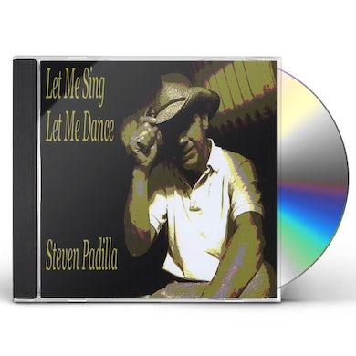 Steven Padilla LET ME SING LET ME DANCE CD