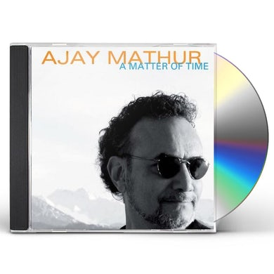 Ajay Mathur MATTER OF TIME CD
