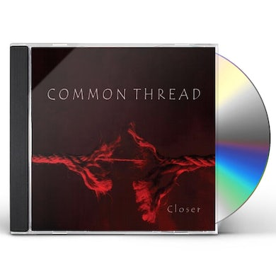 Common Thread CLOSER CD