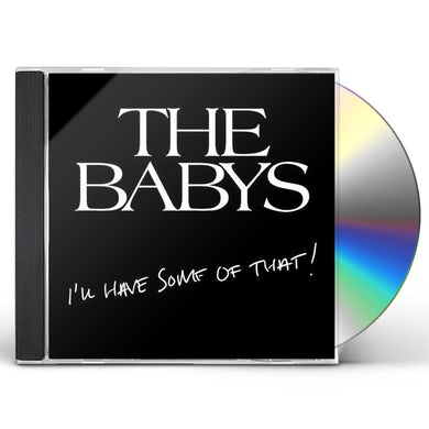 Babys I'LL HAVE SOME OF THAT CD