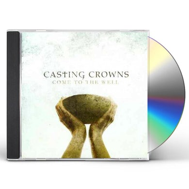 Casting Crowns COME TO THE WELL CD