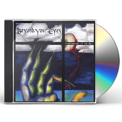 Beyond Your Eyes FORESHADOWS OF THE PAST CD