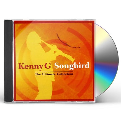 Kenny G SONGBIRD: ULTIMATE COLLECTION CD