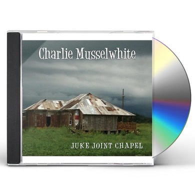 Charlie Musselwhite JUKE JOINT CHAPEL CD