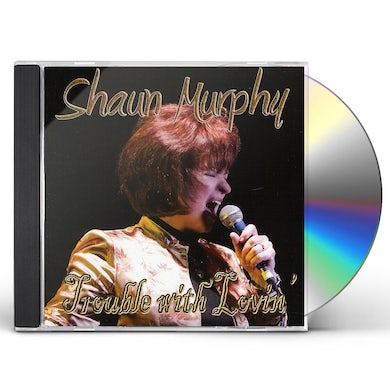 Shaun Murphy TROUBLE WITH LOVIN CD