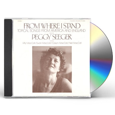 Peggy Seeger FROM WHERE I STAND: TOPICAL SONGS FROM AMERICA CD