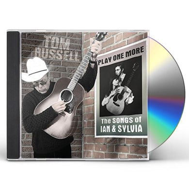 Tom Russell PLAY ONE MORE - THE SONGS OF IAN AND SYLVIA CD