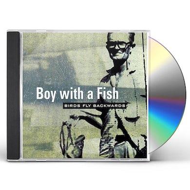 Boy With A Fish BIRDS FLY BACKWARDS CD