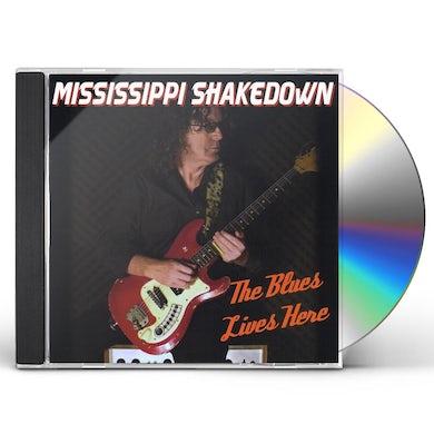 Mississippi Shakedown BLUES LIVES HERE CD