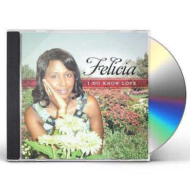 Felicia I DO KNOW LOVE CD