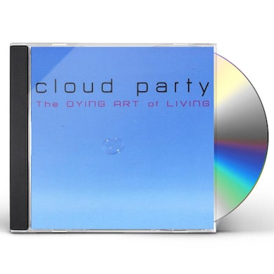 Cloud Party THE DYING ART OF LIVING CD