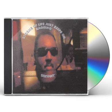 Servant STORMS OF LIFE JUST KEEPS ON RAGEING CD