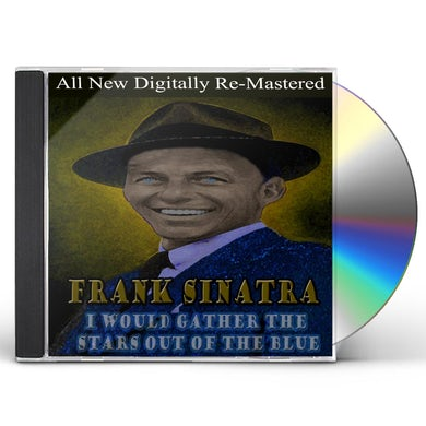 Frank Sinatra I WOULD GATHER STARS OUT OF BLUE CD