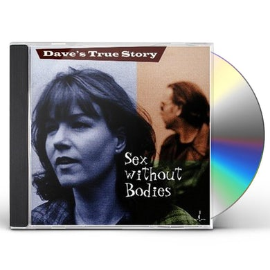 Dave's True Story SEX WITHOUT BODIES CD