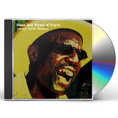 Jimmy Duck Holmes DONE GOT TIRED OF TRYIN CD