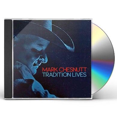 Mark Chesnutt TRADITION LIVES CD