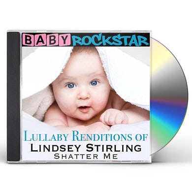Baby Rockstar  LULLABY RENDITIONS OF LINDSEY STIRLING: SHATTER ME CD