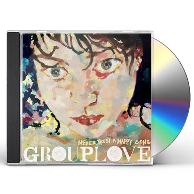 Grouplove NEVER TRUST A HAPPY SONG CD