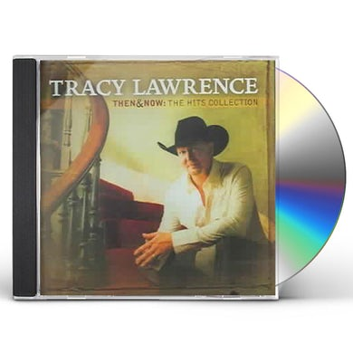 Tracy Lawrence THEN & NOW: THE HITS COLLECTION CD