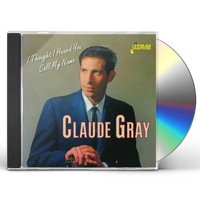 Claude Gray THOUGHT I HEARD YOU CALL MY NAME CD