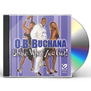 O.B. Buchana SHAKE WHAT YOU GOT CD