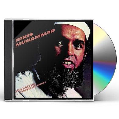 Idris Muhammad YOU AIN'T NO FRIEND OF MINE! CD
