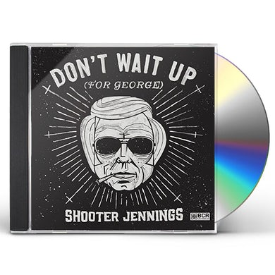 Shooter Jennings DON'T WAIT UP FOR GEORGE CD