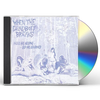 When The Deadbolt Breaks ANGELS ARE WEEPING GOD HAS ABANDONED CD