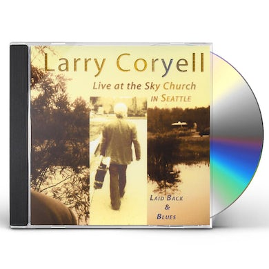 Larry Coryell Laid Back & Blues: Live at the Sky Church in Seattle CD