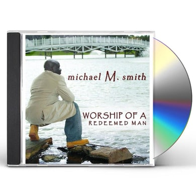 Michael M. Smith WORSHIP OF A REDEEMED MAN CD