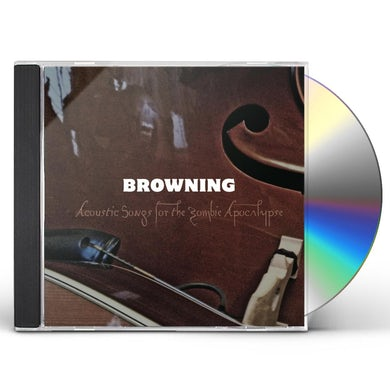 Browning ACOUSTIC SONGS FOR THE ZOMBIE APOCALYPSE CD
