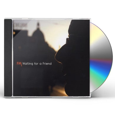 FM  WAITING FOR A FRIEND CD