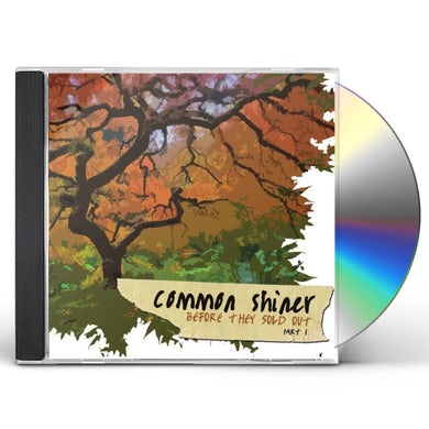 Common Shiner BEFORE THEY SOLD OUT PT. 1 CD