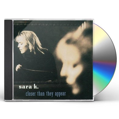 Sara K. CLOSER THAN THEY APPEAR CD