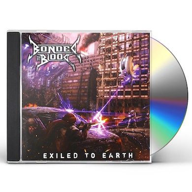 Bonded By Blood EXILED TO EARTH CD