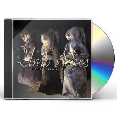 Unto Ashes PRETTY HAUNTED THINGS CD