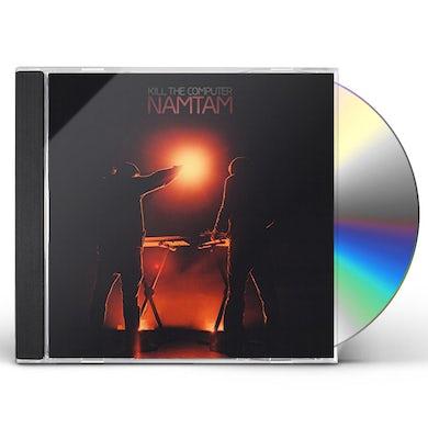 Kill The Computer NAMTAM CD
