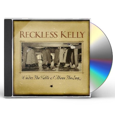 Reckless Kelly UNDER THE TABLE & ABOVE THE SUN CD