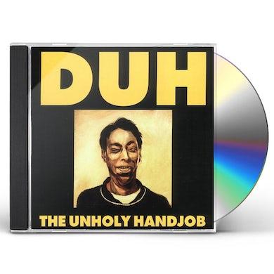 Duh UNHOLY HANDJOB CD