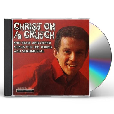 Christ On A Crutch SHIT EDGE & OTHER SONGS FOR THE YOUNG & SENTIMENT CD