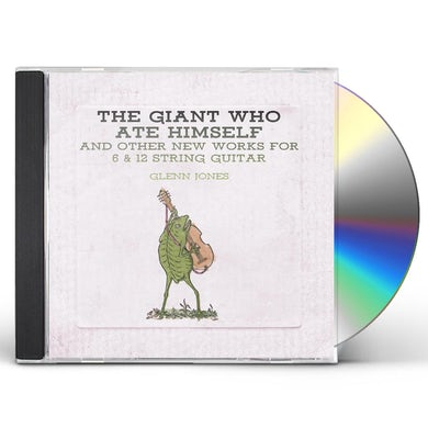 Glenn Jones GIANT WHO ATE HIMSELF AND OTHER NEW WORKS FOR 6 CD