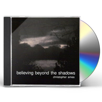 Christopher Ames BELIEVING BEYOND THE SHADOWS CD