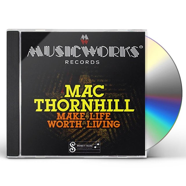 Mac Thornhill MAKE LIFE WORTH LIVING CD