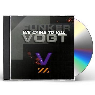 Funker Vogt WE CAME TO KILL CD