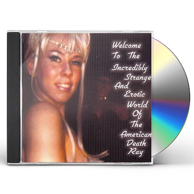 American Death Ray WELCOME TO THE STRANGE & EROTIC WORLD OF AMDERICAN CD