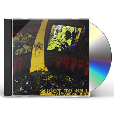 Shoot To Kill ALTAR OF PIGS CD
